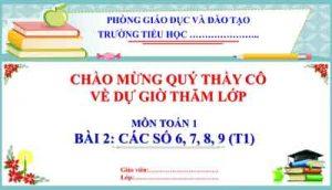 Bai 2 Cac So 6.7.8.9 (t1)